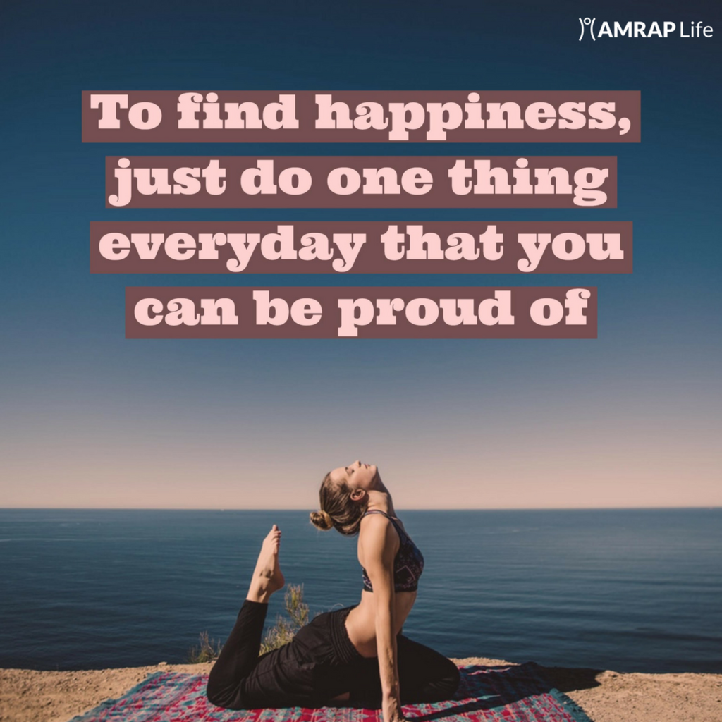 To find happiness just do one thing everyday you can be proud of