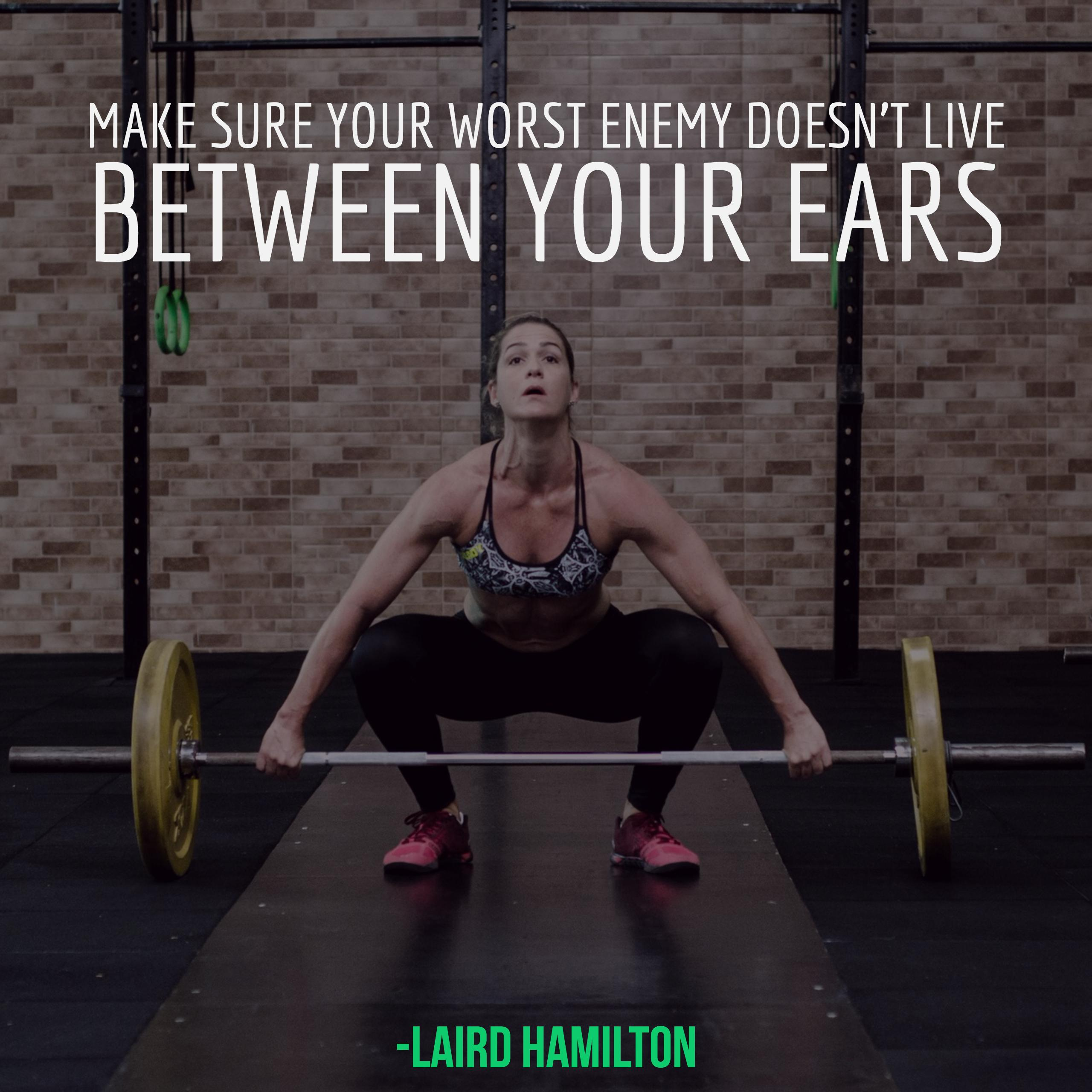 make sure your worst enemy doesn't live between your ears