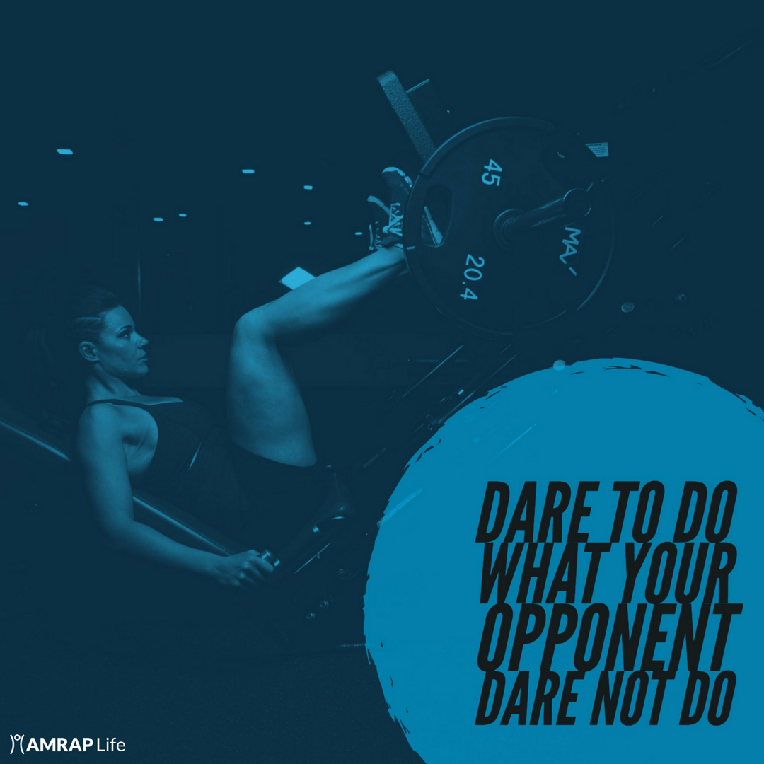 Dare to do what your opponent dare not do.