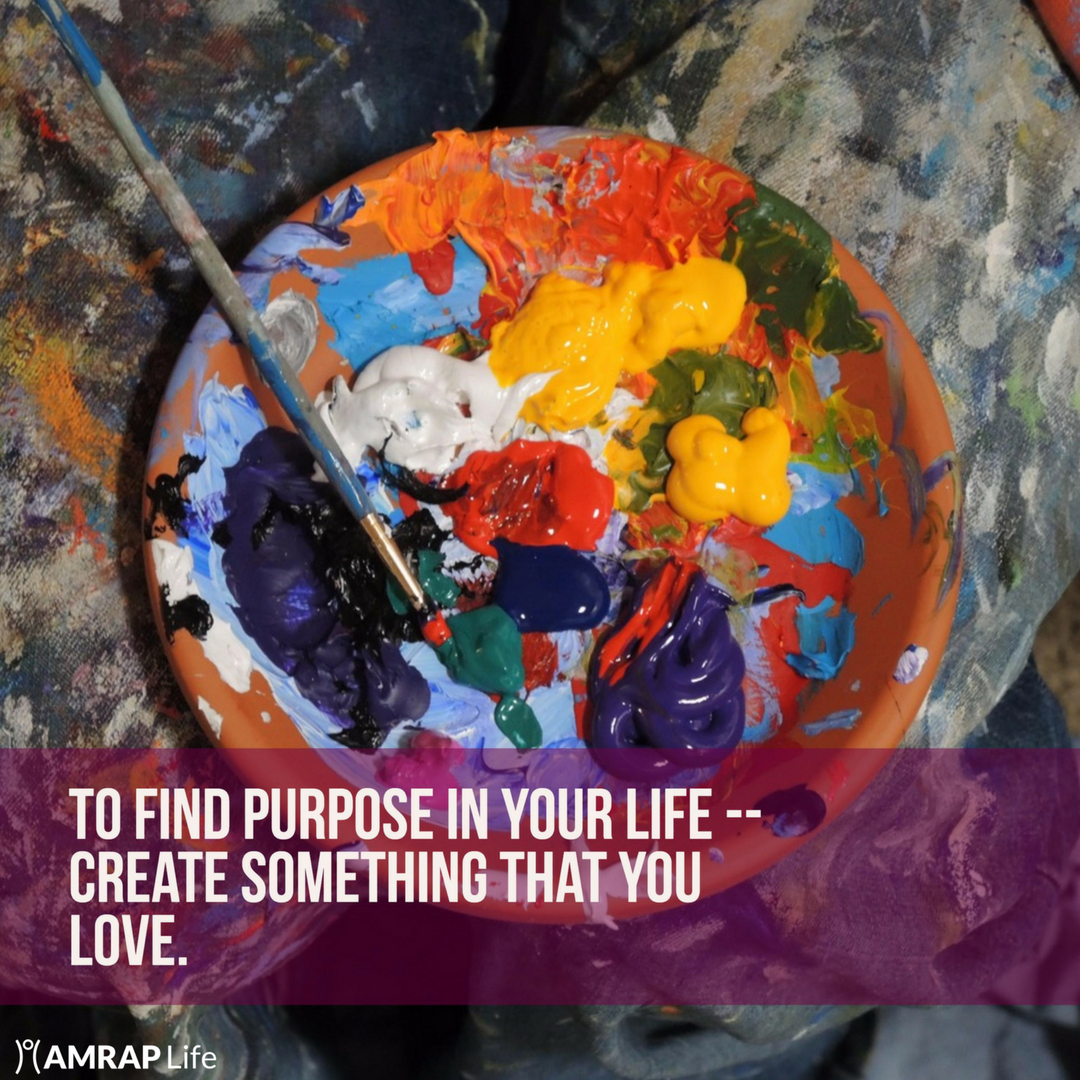 To Find Purpose in your Life - Create Something You Love