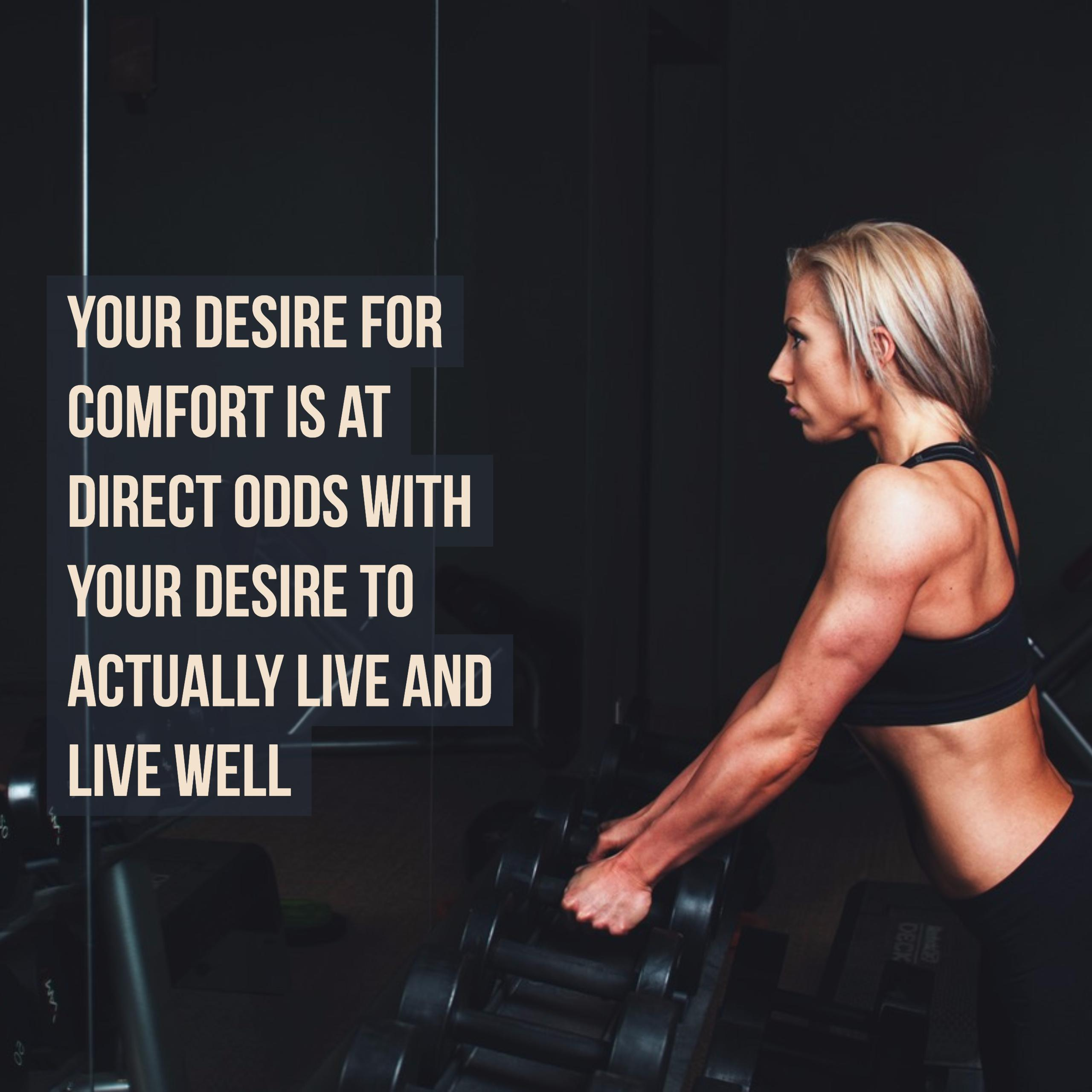 Your desire for comfort is at odds with your desire to live well