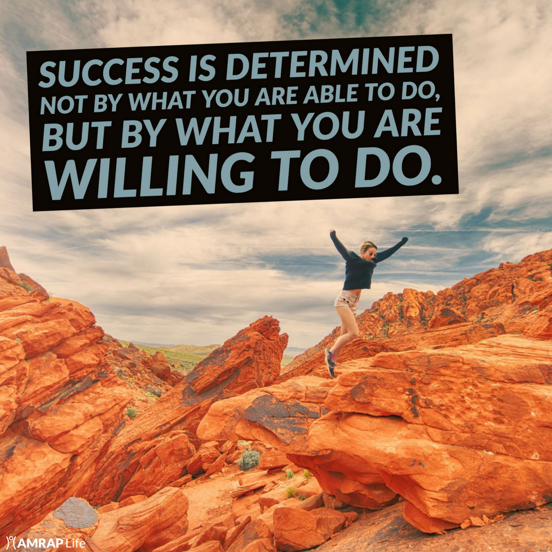 Success is determined not by what you are able to do, but by what you are willing to do.