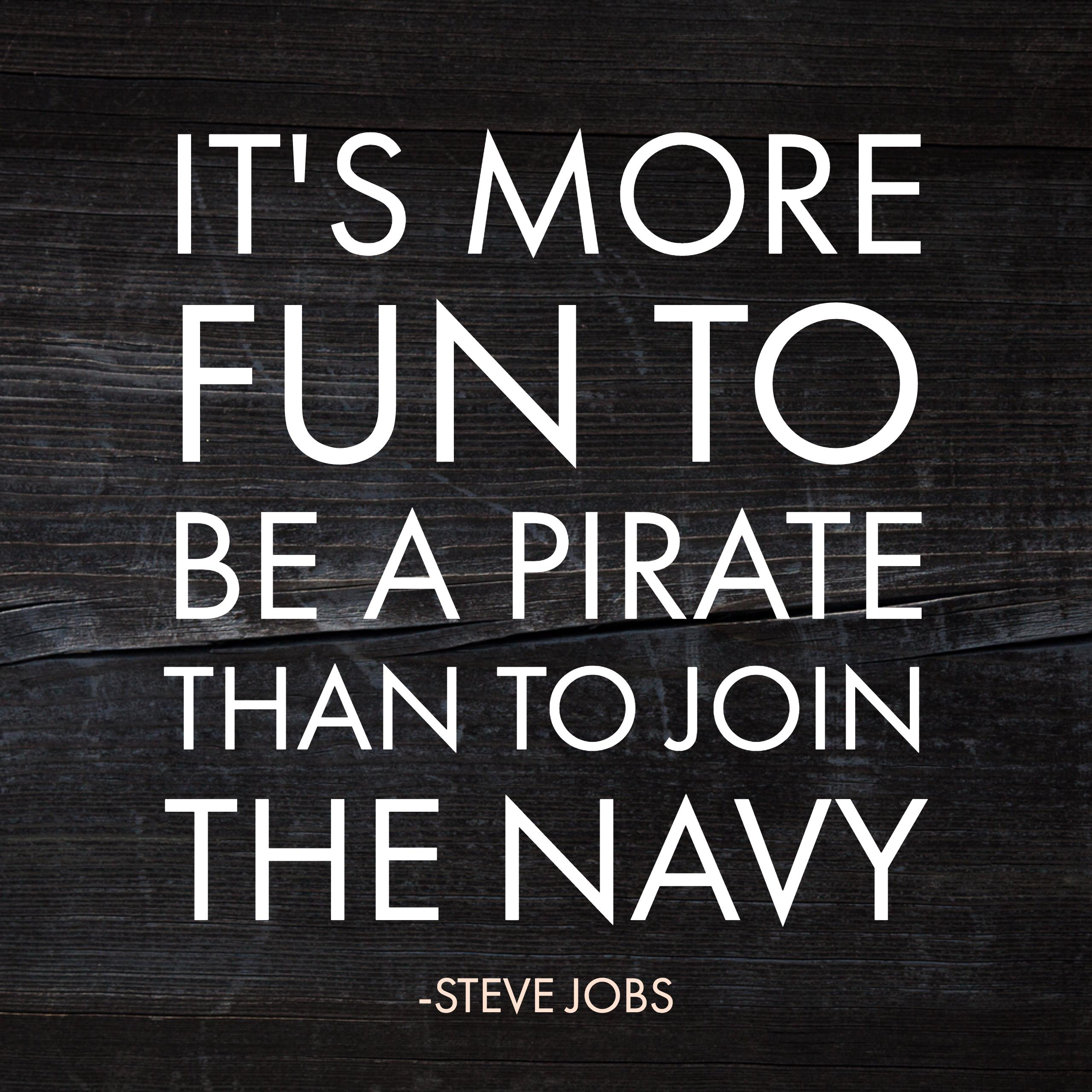 it's more fun to be a pirate than to join the navy